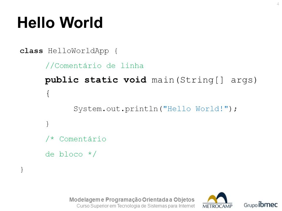 Hello World public static void main(String[] args) {